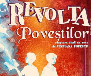 REVOLTA POVESTILOR adaptare dupa un text de Sinziana Popescu