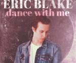 Eric Blake lanseaza single-ul Dance With Me