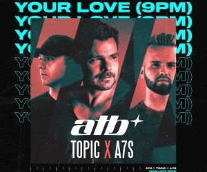 ATB, Topic si A7S lanseaza single-ul Your Love (9PM)